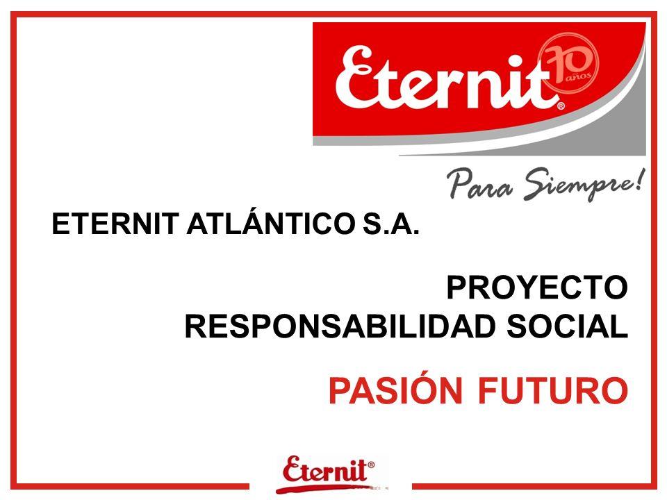 ETERNIT ATLÁNTICO S.A. PROYECTO RESPONSABILIDAD SOCIAL PASIÓN FUTURO