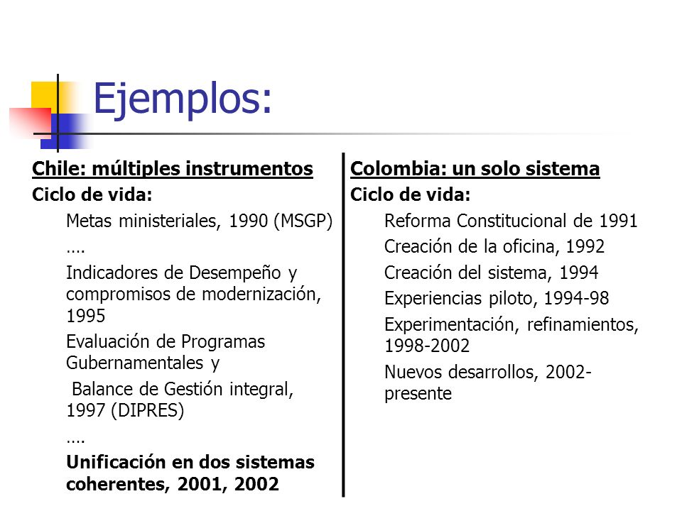 Ejemplos: Chile: múltiples instrumentos Colombia: un solo sistema