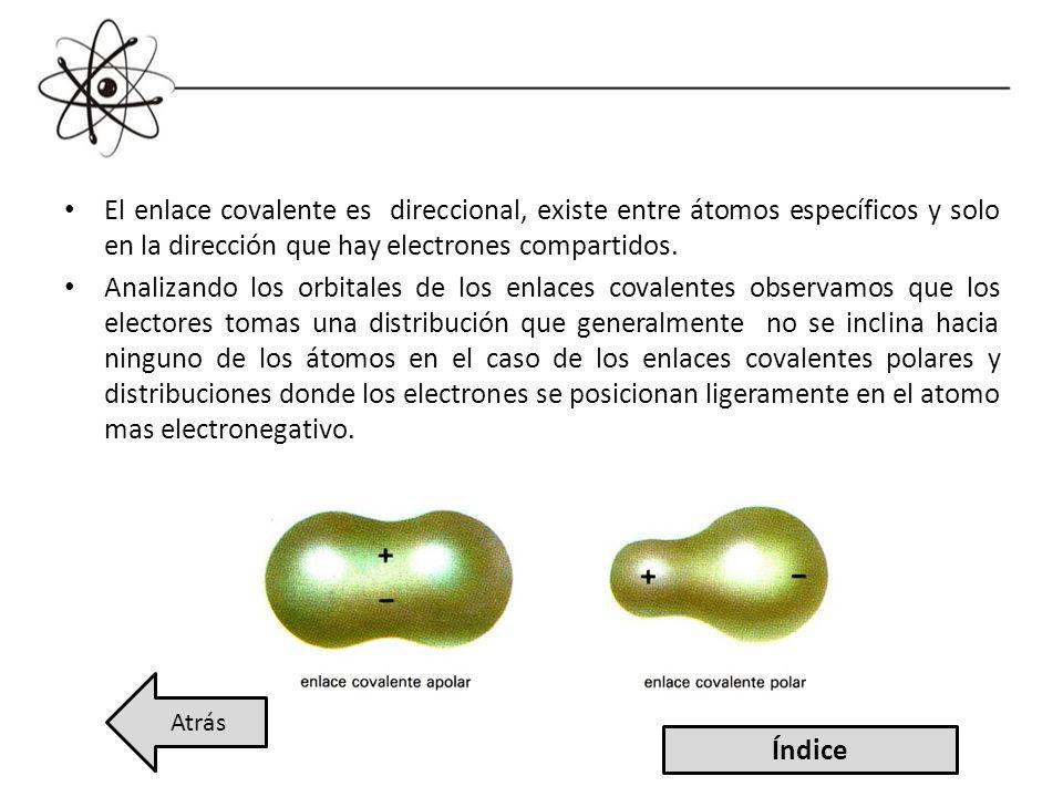 El enlace covalente es direccional, existe entre átomos específicos y solo en la dirección que hay electrones compartidos.