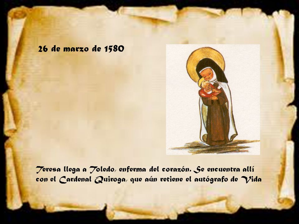 26 de marzo de 1580 Teresa llega a Toledo, enferma del corazón.