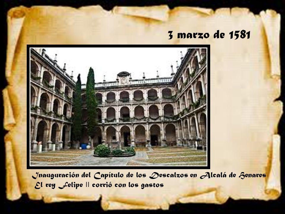 3 marzo de 1581 Inauguración del Capítulo de los Descalzos en Alcalá de Henares.