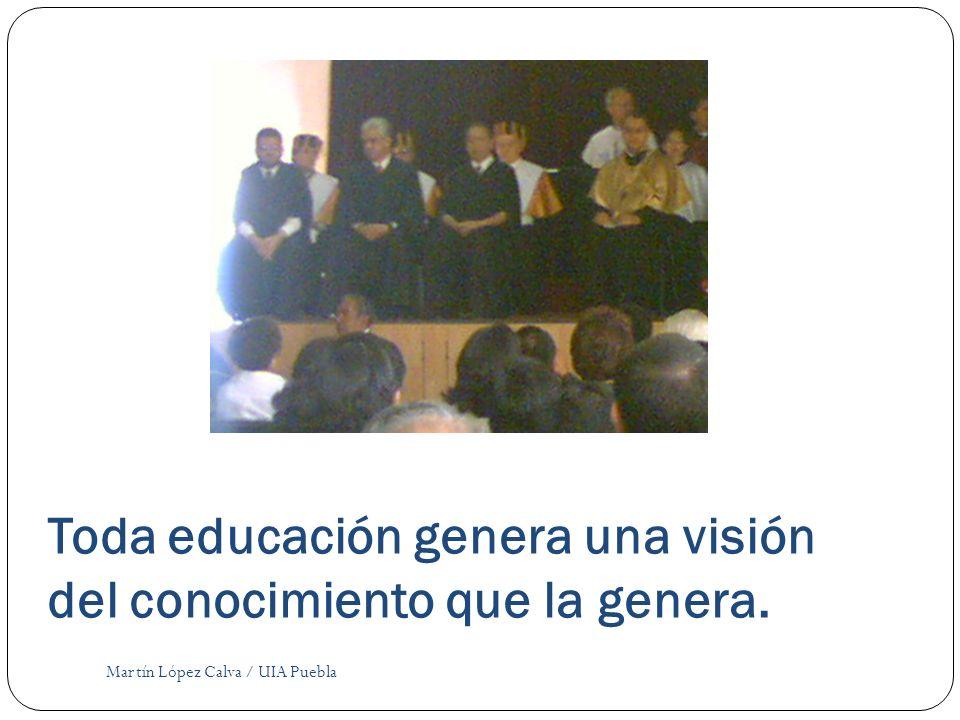 Toda educación genera una visión del conocimiento que la genera.