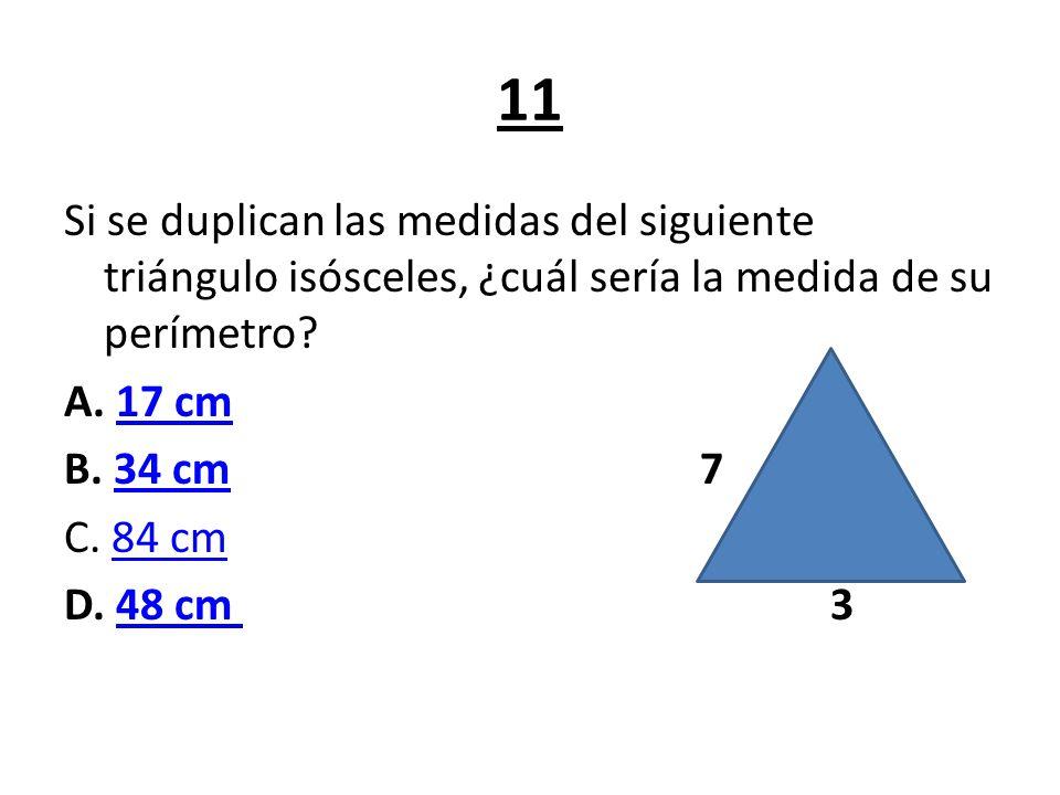 11 Si se duplican las medidas del siguiente triángulo isósceles, ¿cuál sería la medida de su perímetro.