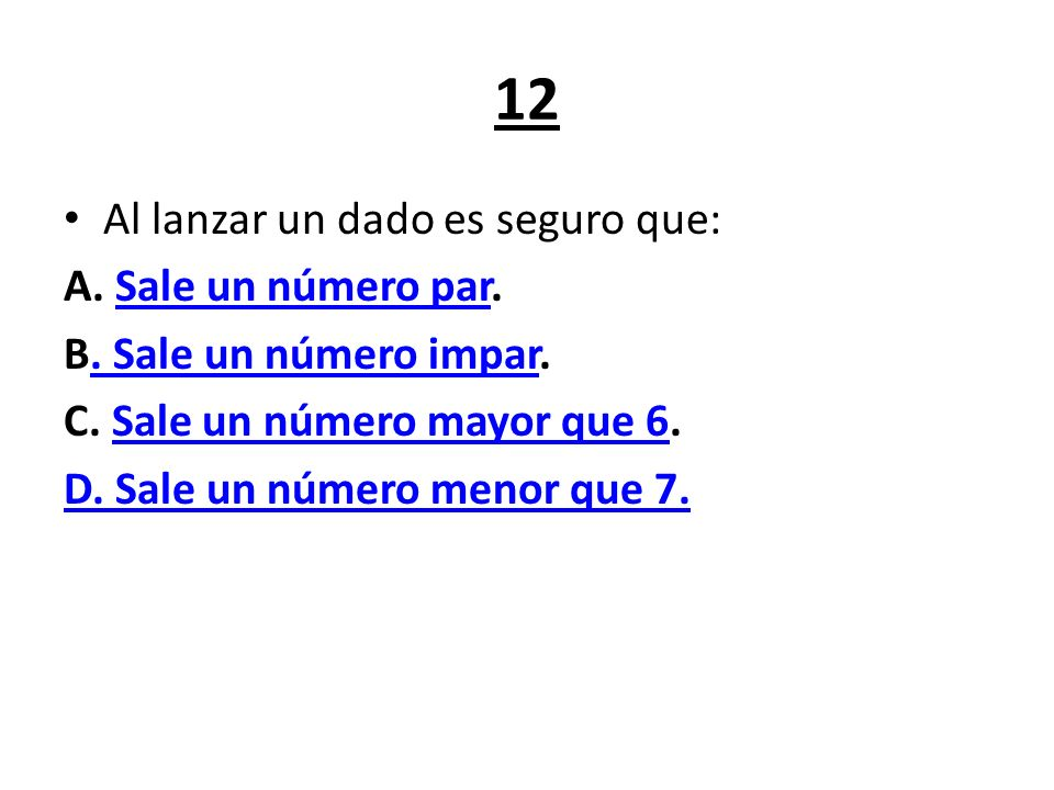 12 Al lanzar un dado es seguro que: A. Sale un número par.