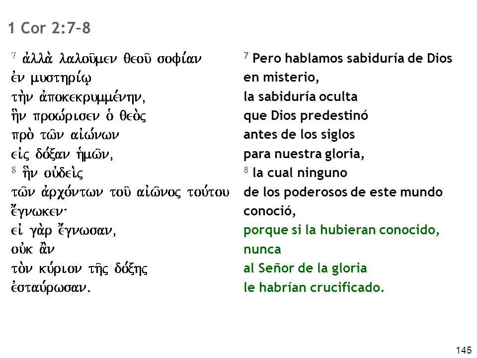 1 Cor 2:7–8 7 Pero hablamos sabiduría de Dios en misterio,