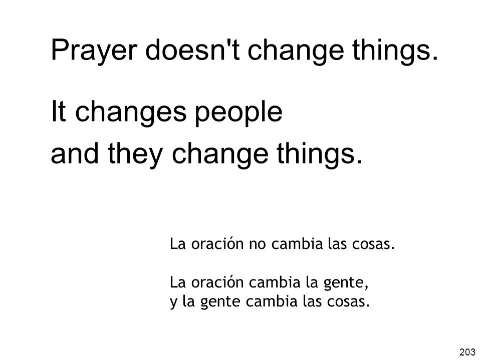 Prayer doesn t change things. It changes people