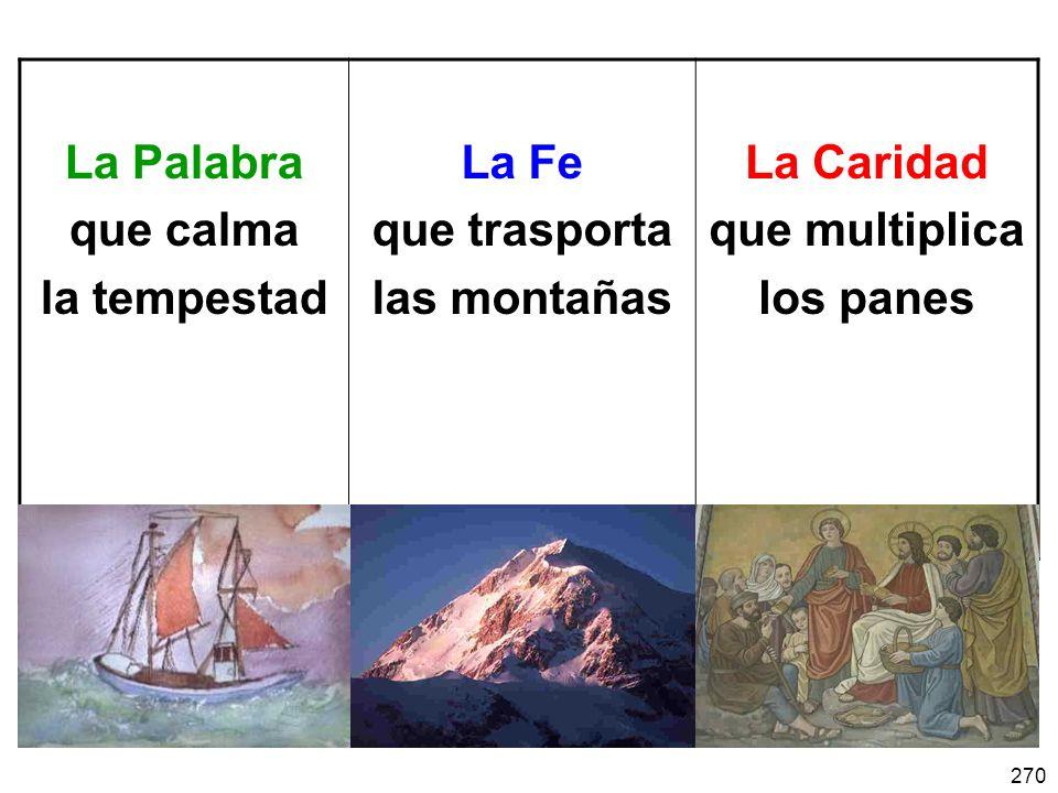 La Palabra que calma. la tempestad. La Fe. que trasporta. las montañas. La Caridad. que multiplica.