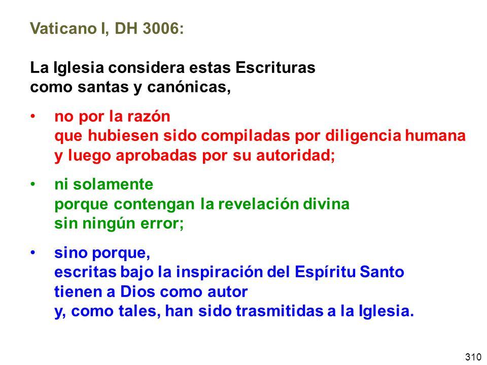 Vaticano I, DH 3006: La Iglesia considera estas Escrituras. como santas y canónicas, no por la razón.