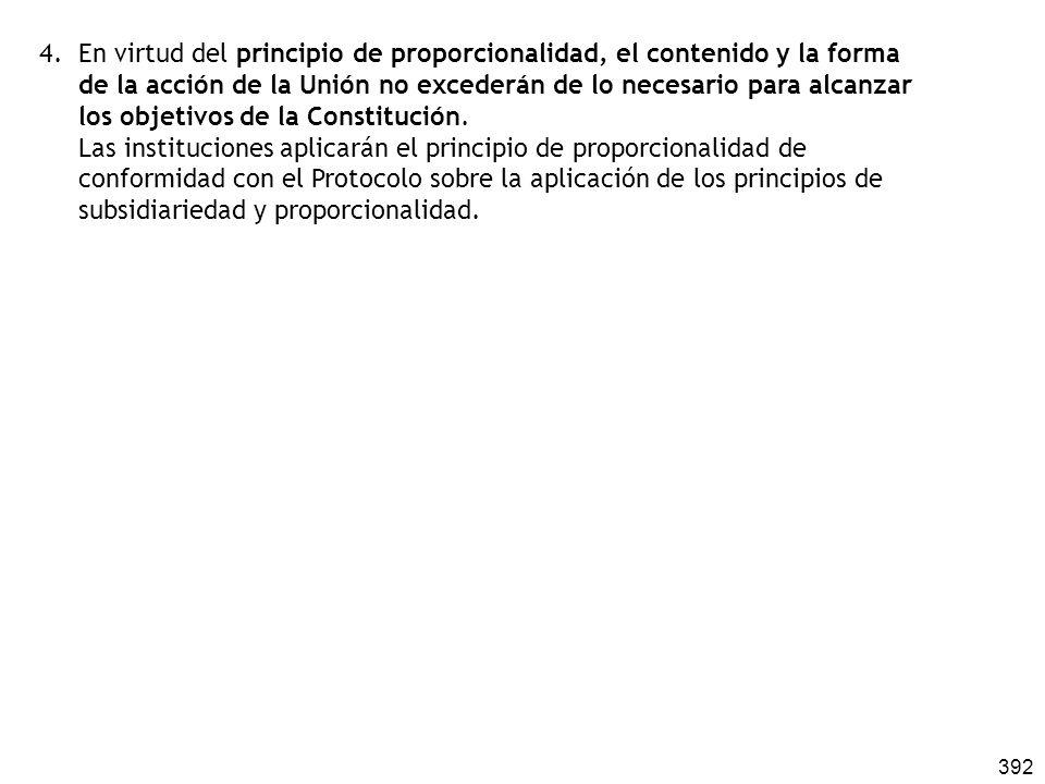 4. En virtud del principio de proporcionalidad, el contenido y la forma de la acción de la Unión no excederán de lo necesario para alcanzar los objetivos de la Constitución.