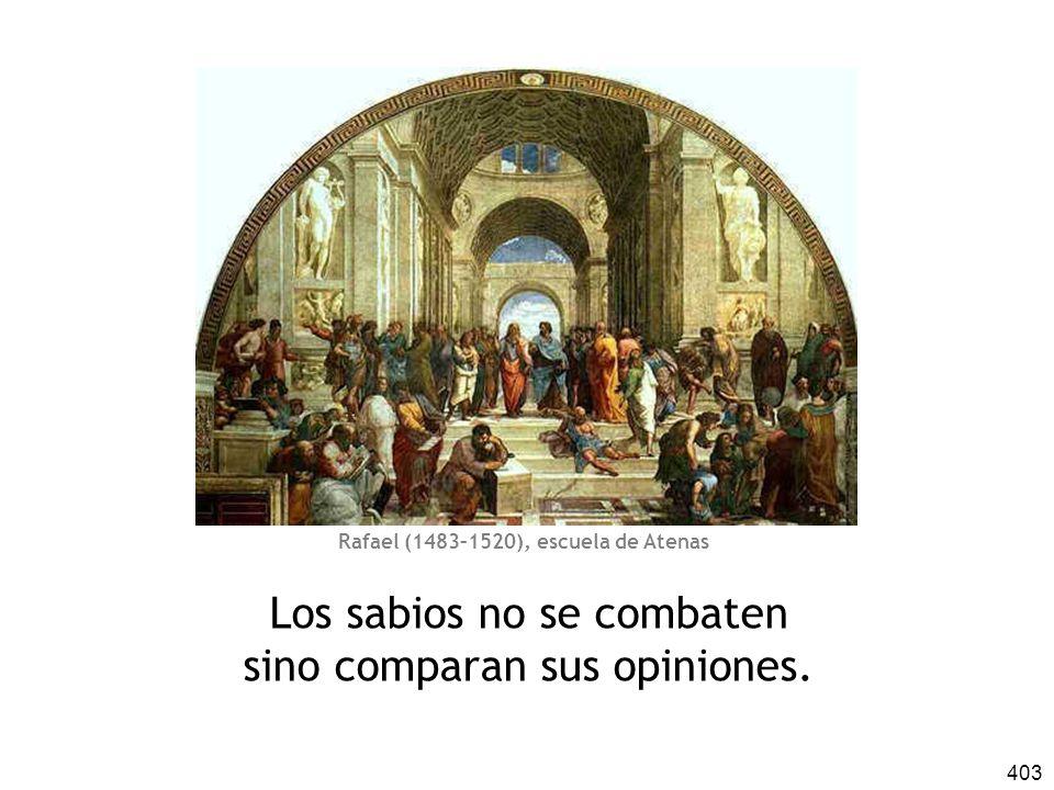 Los sabios no se combaten sino comparan sus opiniones.