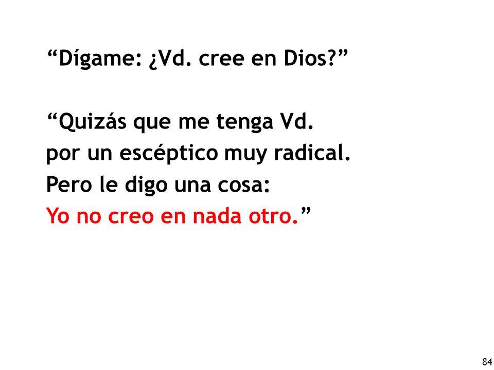 Dígame: ¿Vd. cree en Dios Quizás que me tenga Vd.