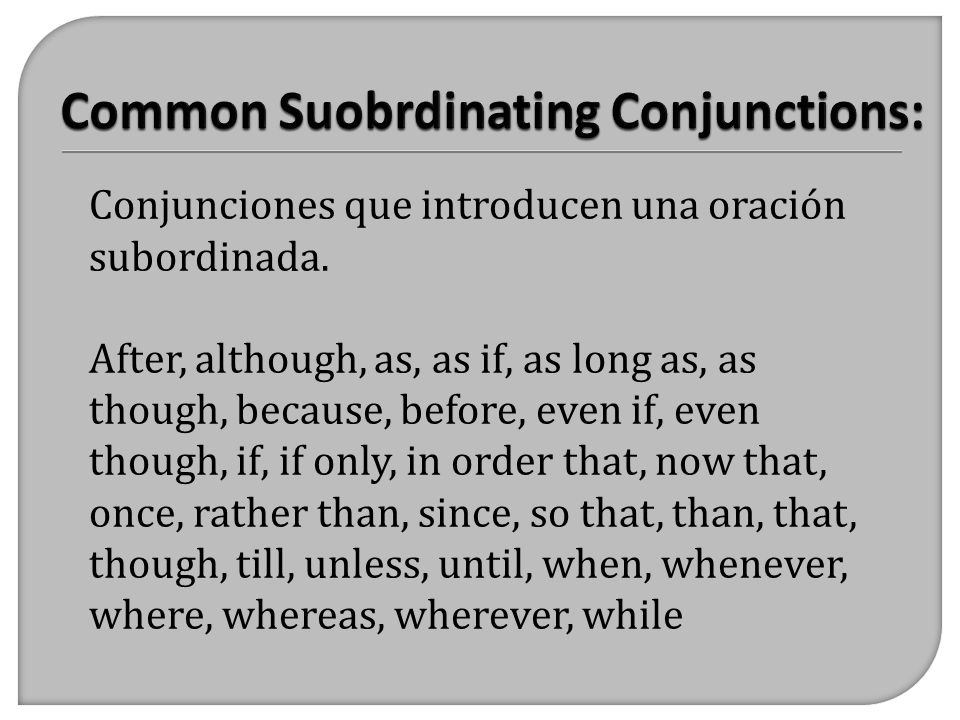 Common Suobrdinating Conjunctions:
