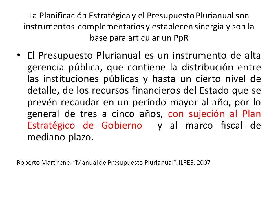 La Planificación Estratégica y el Presupuesto Plurianual son instrumentos complementarios y establecen sinergia y son la base para articular un PpR