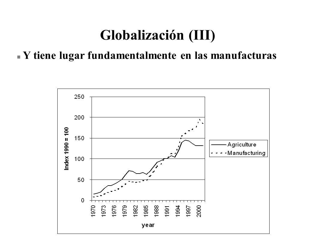 Globalización (III) Y tiene lugar fundamentalmente en las manufacturas