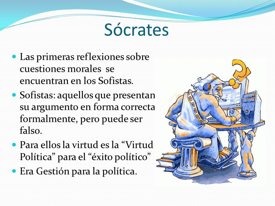 Sócrates Las primeras reflexiones sobre cuestiones morales se encuentran en los Sofistas.