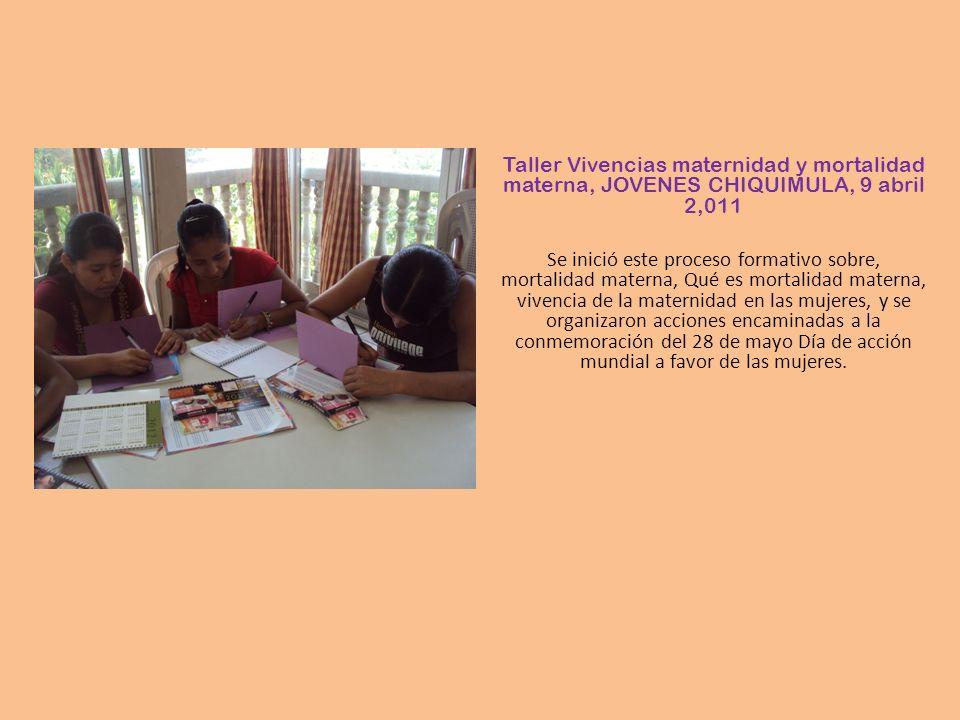 Taller Vivencias maternidad y mortalidad materna, JOVENES CHIQUIMULA, 9 abril 2,011