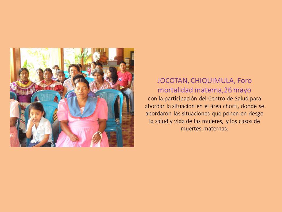 JOCOTAN, CHIQUIMULA, Foro mortalidad materna,26 mayo con la participación del Centro de Salud para abordar la situación en el área chortí, donde se abordaron las situaciones que ponen en riesgo la salud y vida de las mujeres, y los casos de muertes maternas.