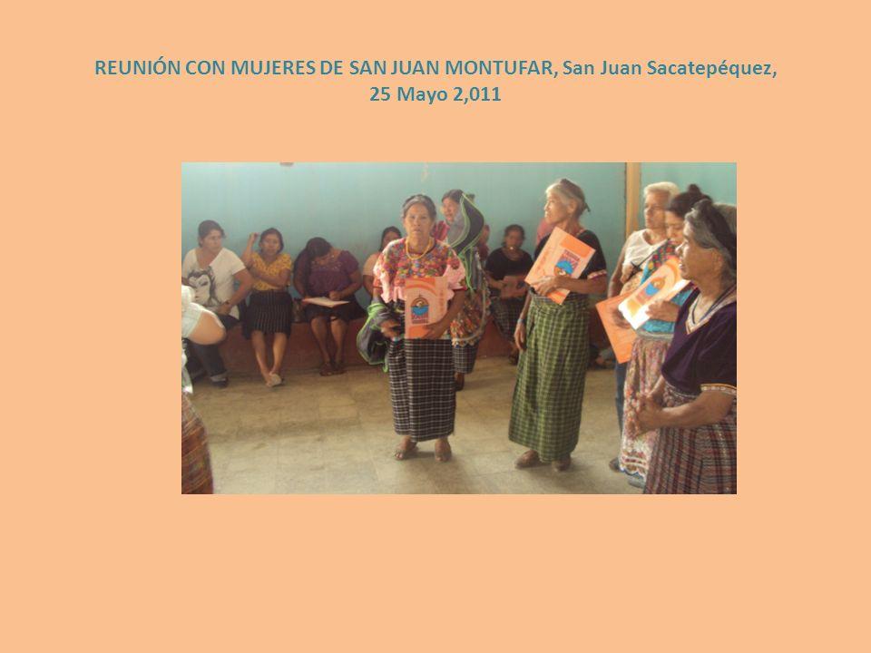 REUNIÓN CON MUJERES DE SAN JUAN MONTUFAR, San Juan Sacatepéquez, 25 Mayo 2,011