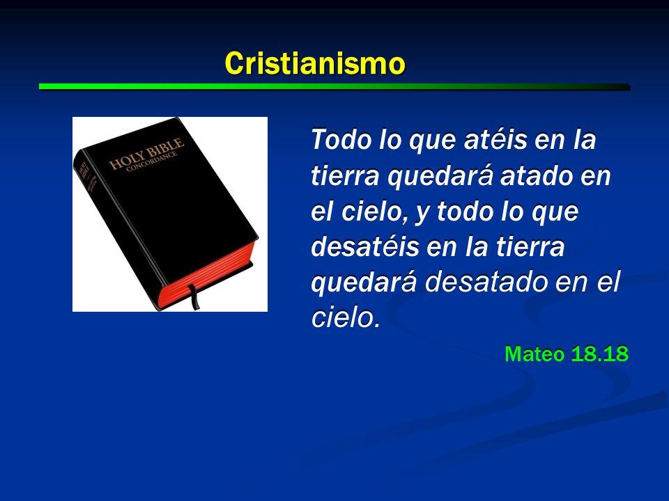 Cristianismo Todo lo que atéis en la tierra quedará atado en el cielo, y todo lo que desatéis en la tierra quedará desatado en el cielo.
