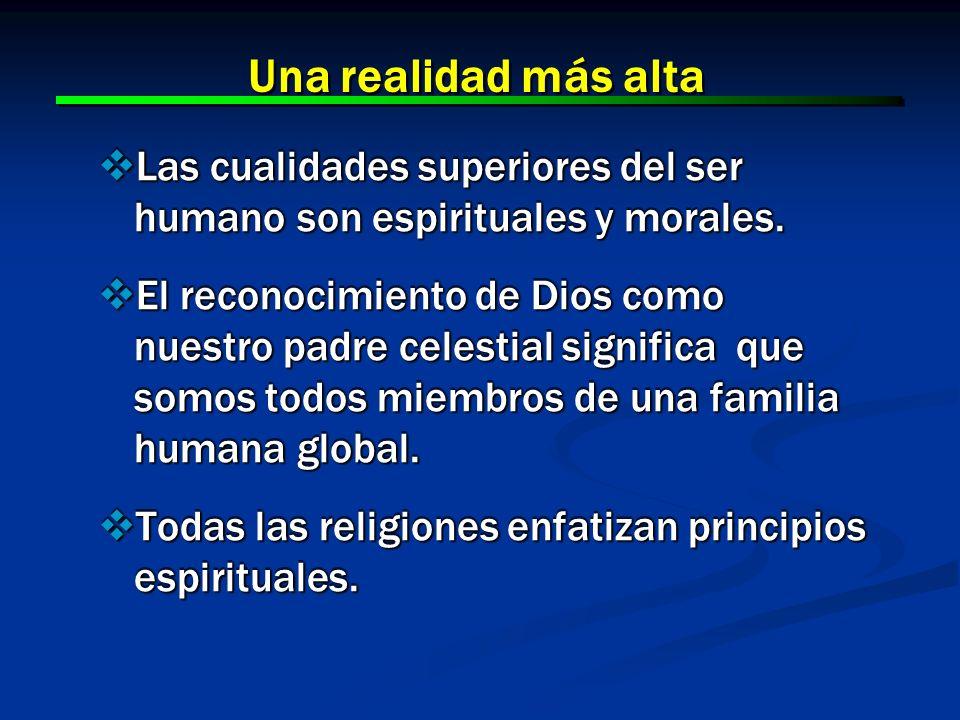 Una realidad más alta Las cualidades superiores del ser humano son espirituales y morales.