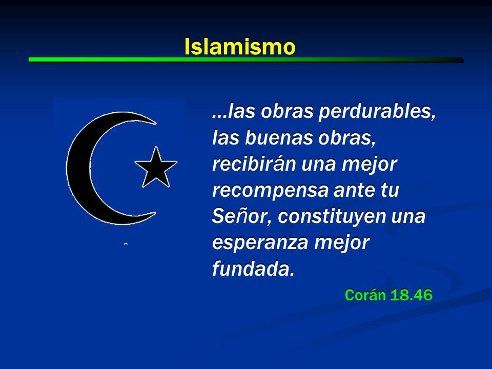 Islamismo …las obras perdurables, las buenas obras, recibirán una mejor recompensa ante tu Señor, constituyen una esperanza mejor fundada.