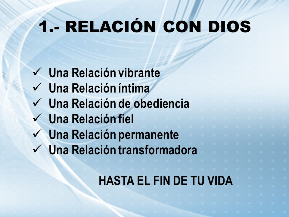 1.- RELACIÓN CON DIOS Una Relación vibrante Una Relación íntima