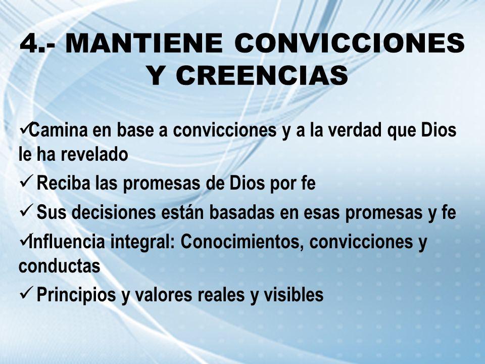 4.- MANTIENE CONVICCIONES Y CREENCIAS