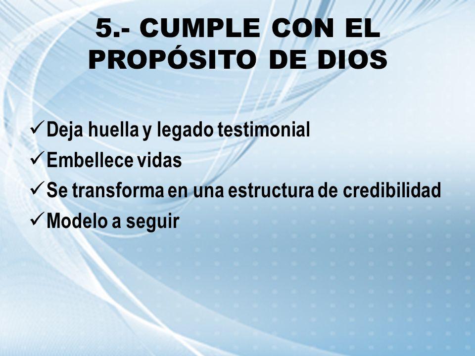 5.- CUMPLE CON EL PROPÓSITO DE DIOS