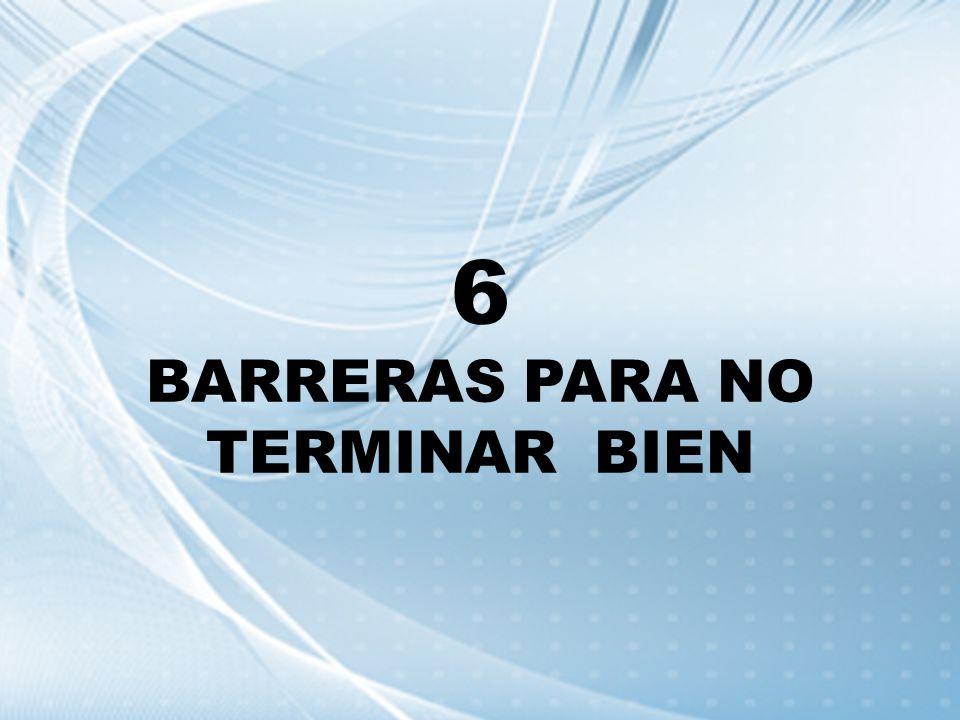 6 BARRERAS PARA NO TERMINAR BIEN
