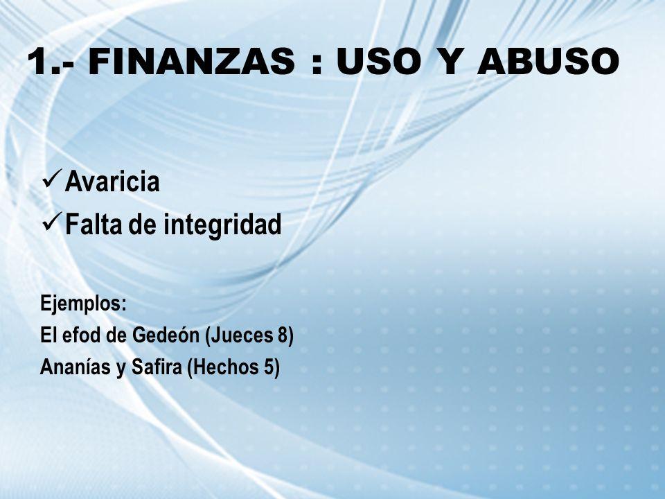 1.- FINANZAS : USO Y ABUSO Avaricia Falta de integridad Ejemplos: