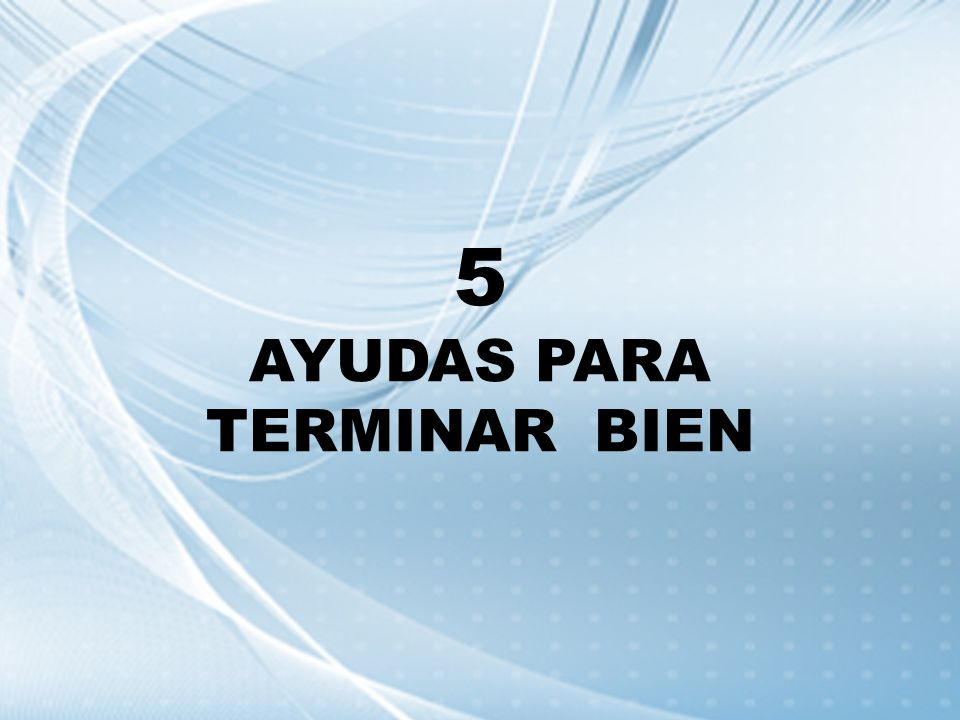 5 AYUDAS PARA TERMINAR BIEN