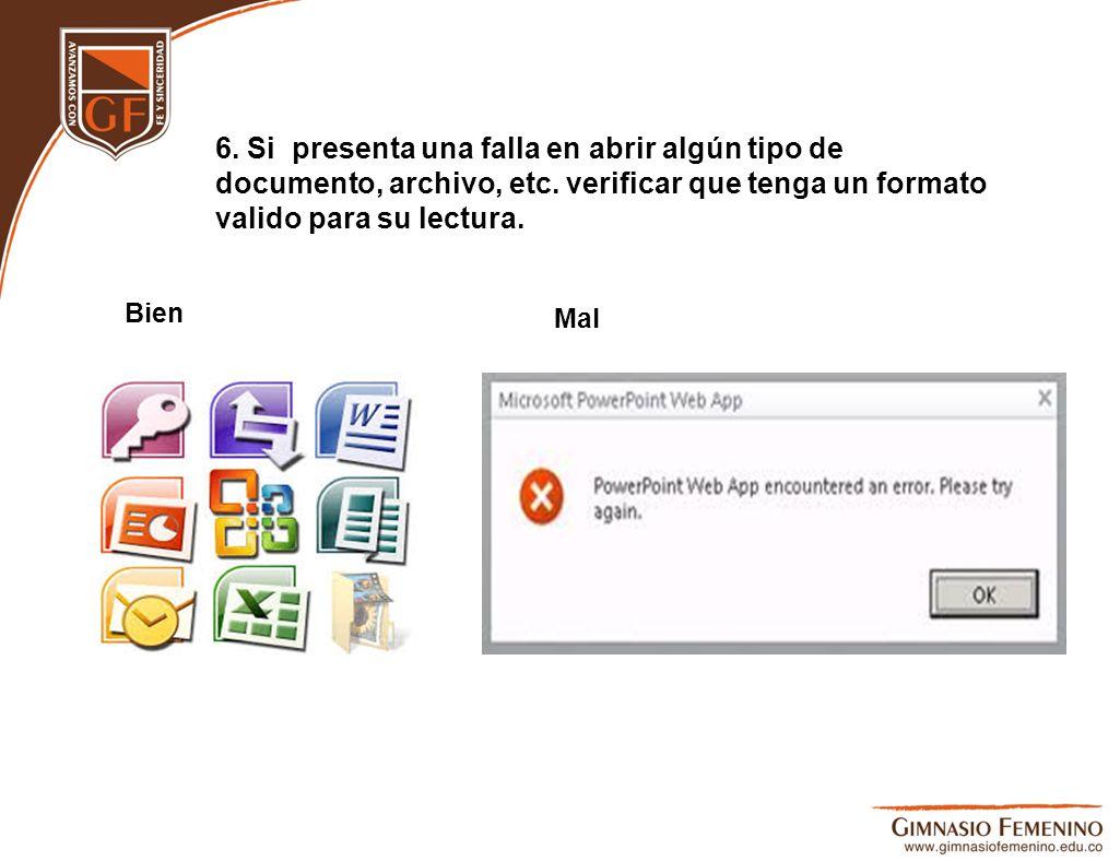 6. Si presenta una falla en abrir algún tipo de documento, archivo, etc. verificar que tenga un formato valido para su lectura.