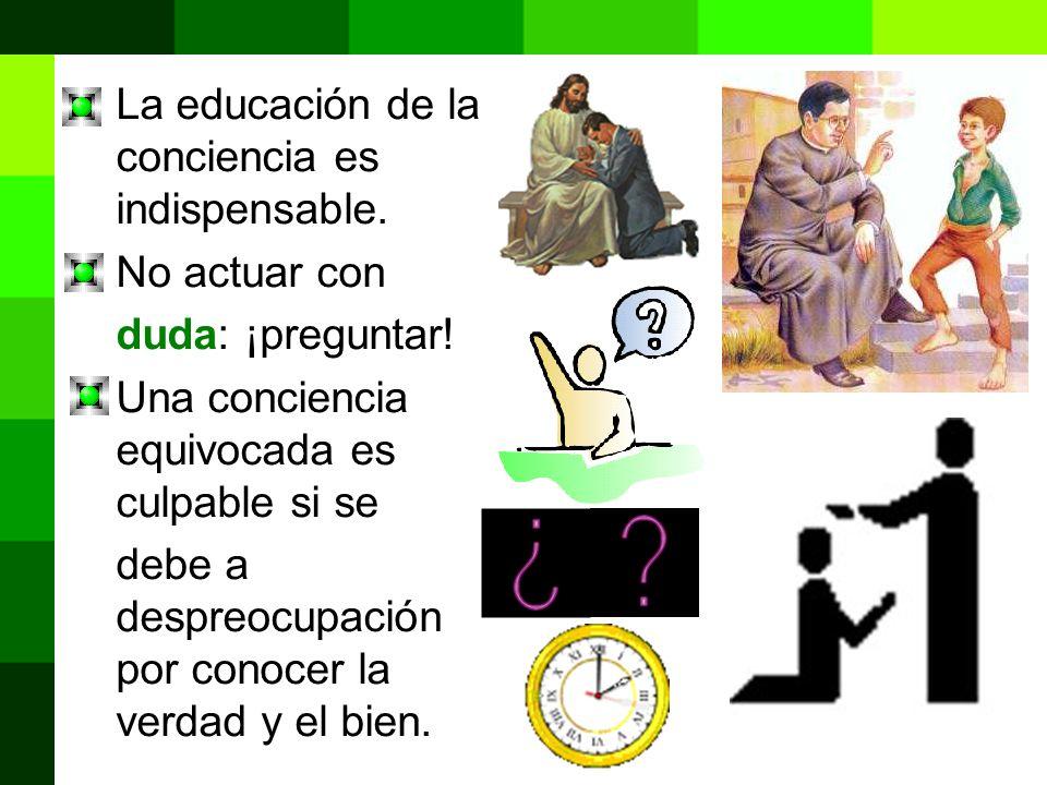 La educación de la conciencia es indispensable.