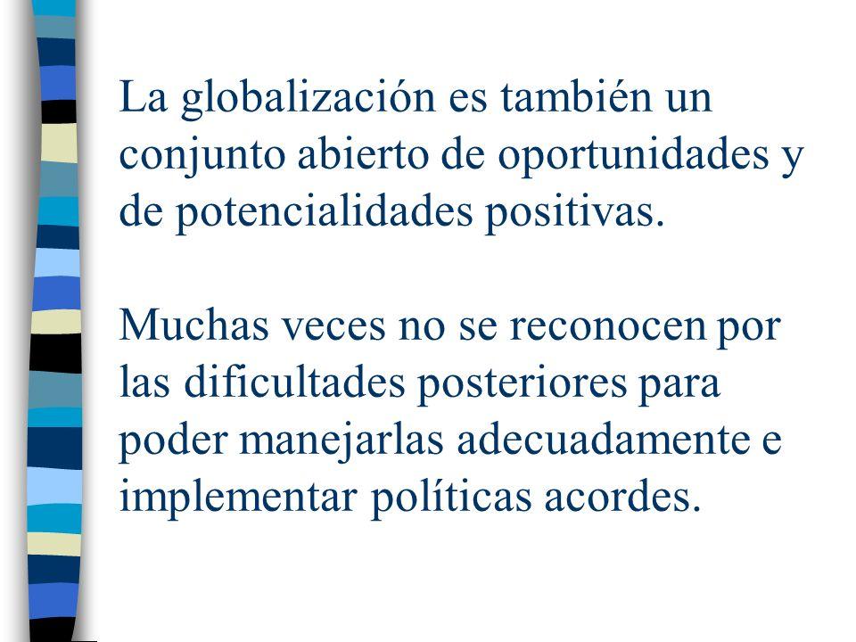 La globalización es también un conjunto abierto de oportunidades y de potencialidades positivas.