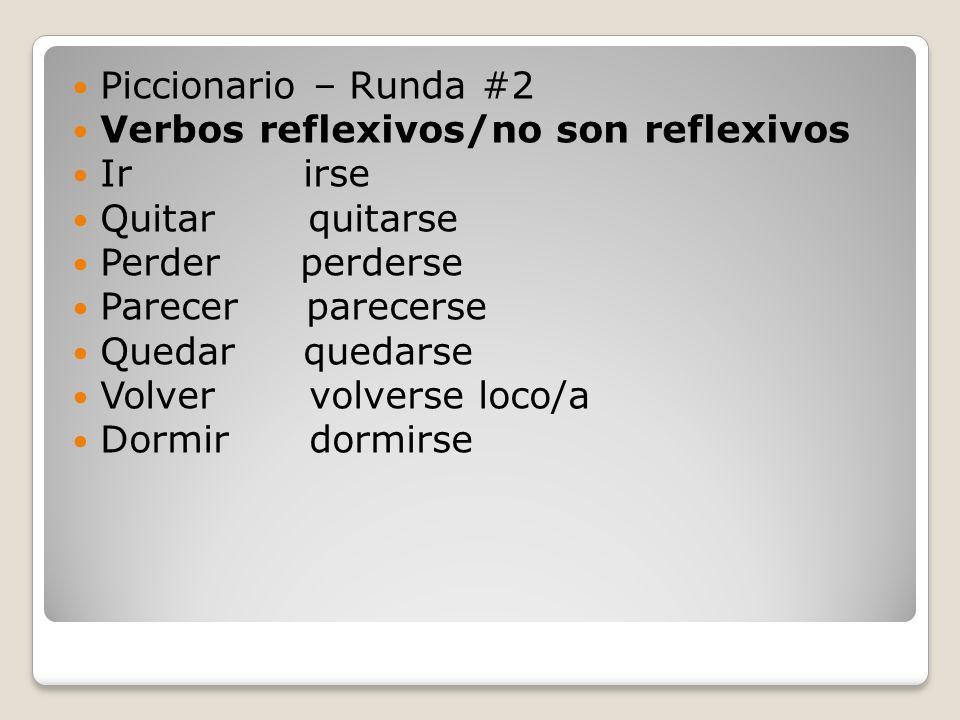 Piccionario – Runda #2 Verbos reflexivos/no son reflexivos. Ir irse. Quitar quitarse.