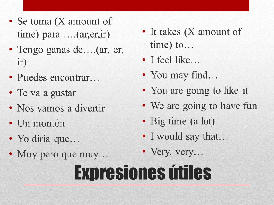 Expresiones útiles Se toma (X amount of time) para ….(ar,er,ir)
