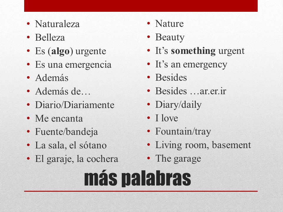 más palabras Nature Naturaleza Beauty Belleza It's something urgent