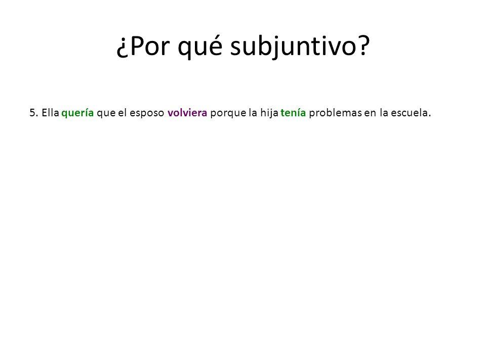 ¿Por qué subjuntivo. 5.