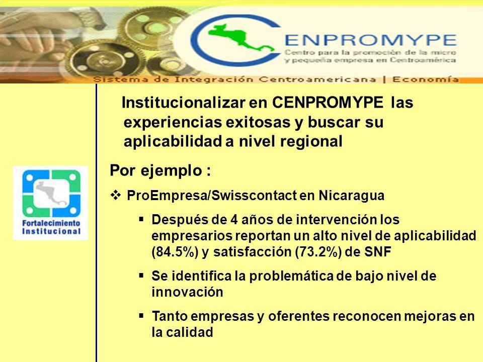 Institucionalizar en CENPROMYPE las experiencias exitosas y buscar su aplicabilidad a nivel regional