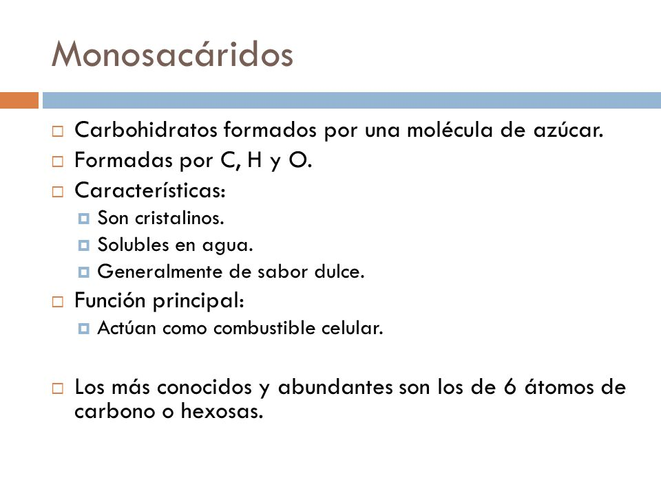 Monosacáridos Carbohidratos formados por una molécula de azúcar.