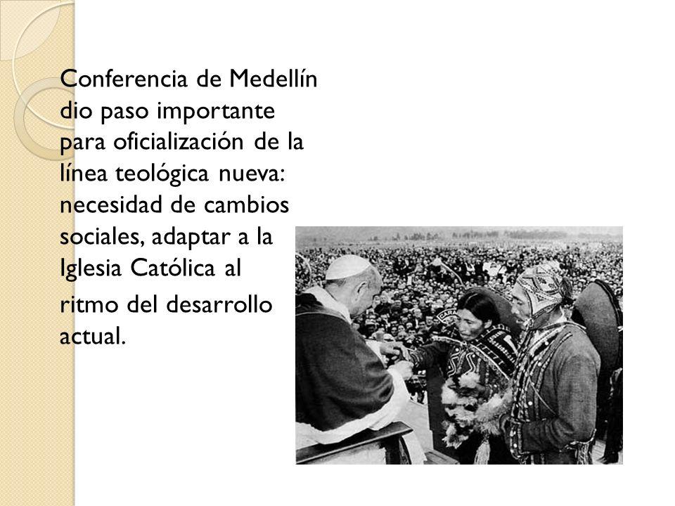 Conferencia de Medellín dio paso importante para oficialización de la línea teológica nueva: necesidad de cambios sociales, adaptar a la Iglesia Católica al ritmo del desarrollo actual.