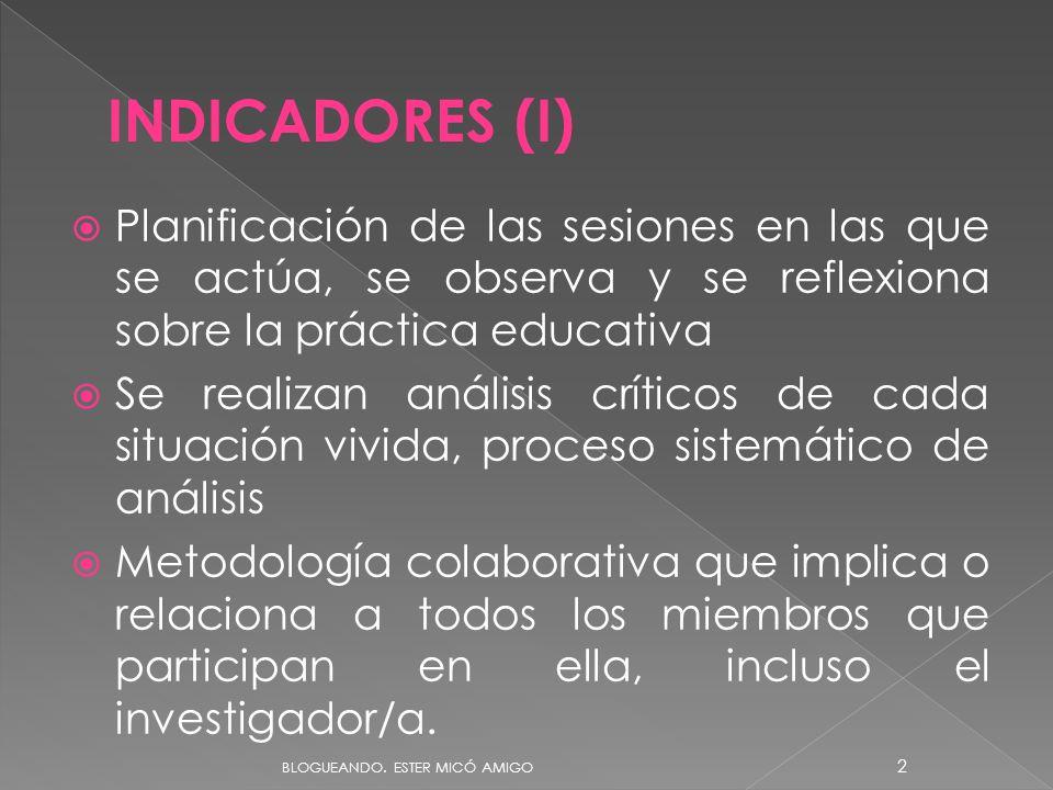 09/06/11 INDICADORES (I) Planificación de las sesiones en las que se actúa, se observa y se reflexiona sobre la práctica educativa.