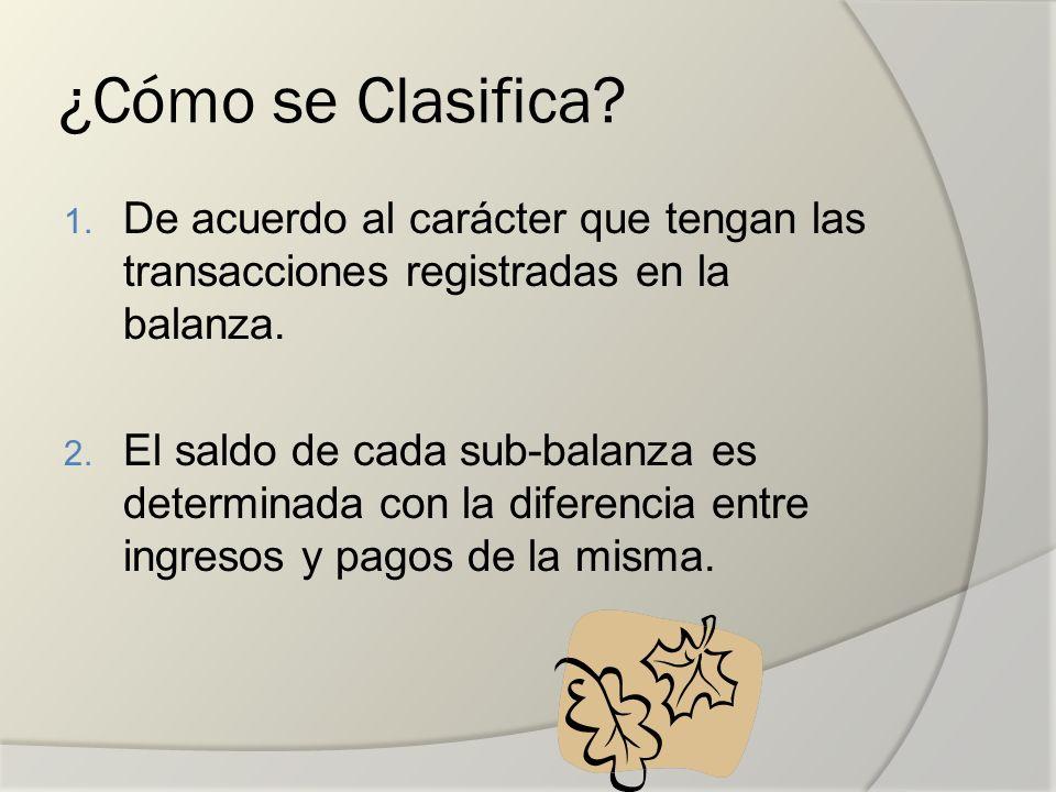 ¿Cómo se Clasifica De acuerdo al carácter que tengan las transacciones registradas en la balanza.