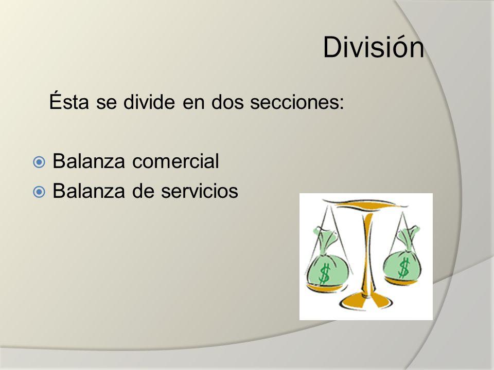 División Ésta se divide en dos secciones: Balanza comercial