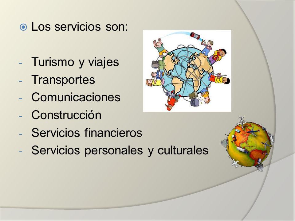 Los servicios son: Turismo y viajes. Transportes. Comunicaciones. Construcción. Servicios financieros.