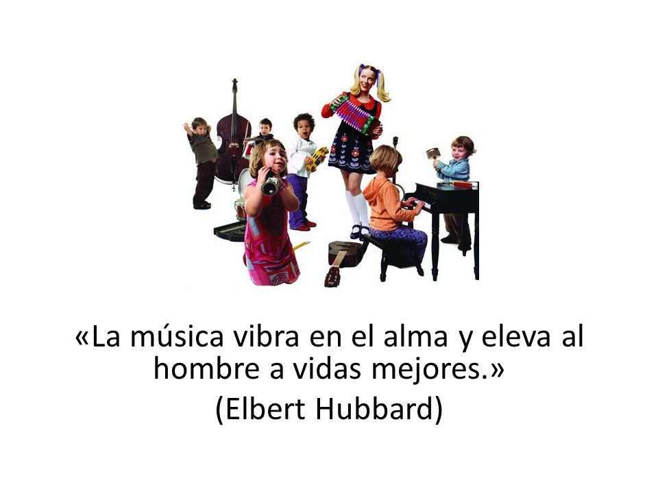 «La música vibra en el alma y eleva al hombre a vidas mejores