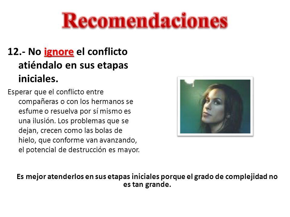 Recomendaciones 12.- No ignore el conflicto atiéndalo en sus etapas iniciales.