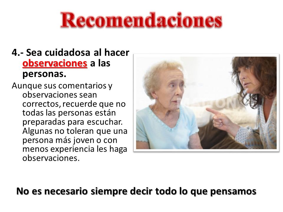Recomendaciones 4.- Sea cuidadosa al hacer observaciones a las personas.