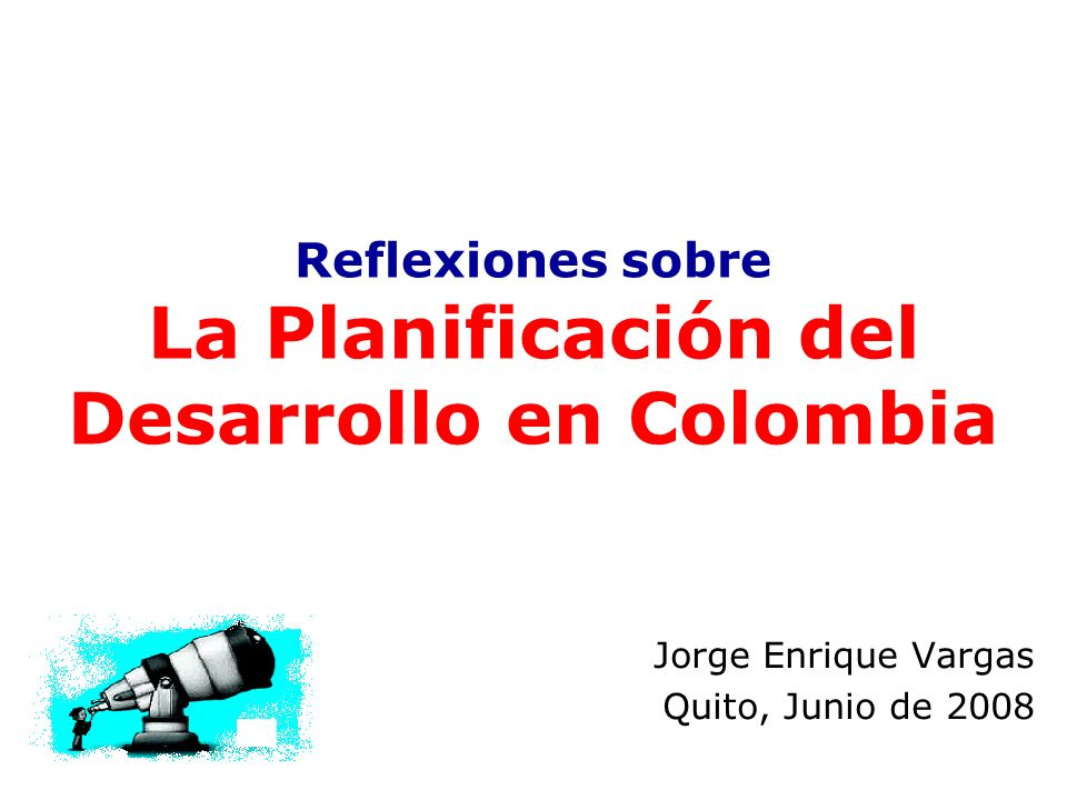 Reflexiones sobre La Planificación del Desarrollo en Colombia