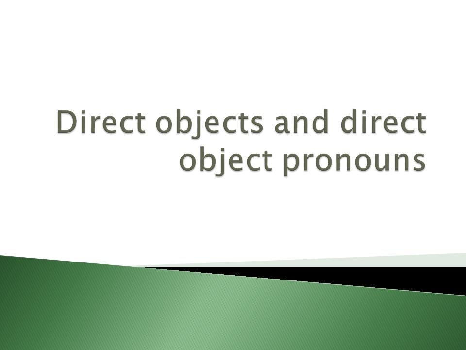 Direct objects and direct object pronouns